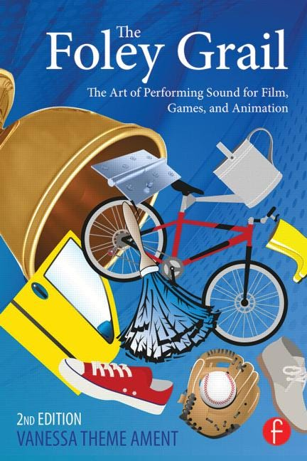 The Foley Grail - The Art of Performing Sound for Film, Games, and Animation, 2nd Edition